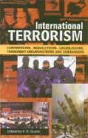International Terrorism: Conventions, Resolutions, Legislations, Terrorist Organisations and Terrorists (In 2 Vols.)