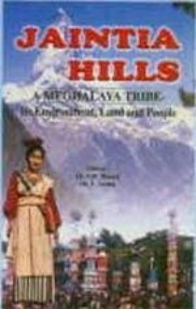 Jaintia Hills - A Meghalaya Tribe: Its Environment, Land and People