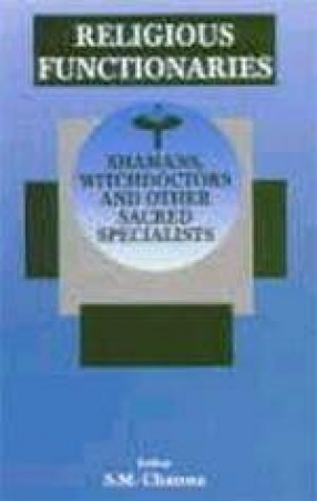Religious Functionaries: Shamans, Witchdoctors and Other Sacred Specialists