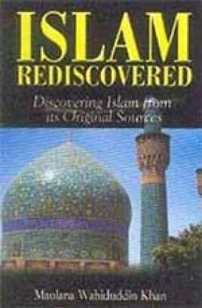 Islam Rediscovered: Discovering Islam From Its Original Sources