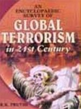 An Encyclopaedic Survey of Global Terrorism in 21st Century (In 5 Volumes)