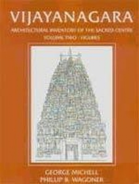 Vijayanagara: Architectural Inventory of the Sacred Centre (In 3 Volumes)