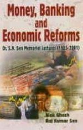 Money, Banking and Economic Reforms: Dr. S.N. Sen Memorial Lectures (1985-2001)