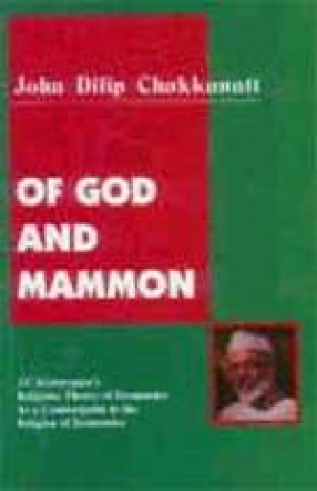 Of God and Mammon: J.C. Kumarappa's Religious Theory of Economics as a Counterpoint to the Religion of Economics