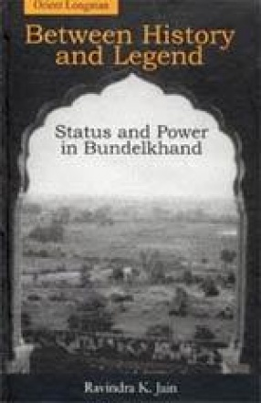 Between History and Legend Status and Power in Bundelkhand