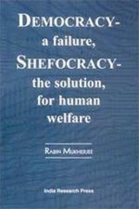 Democracy—A Failure, Shefocracy—The Solution, for Human Welfare