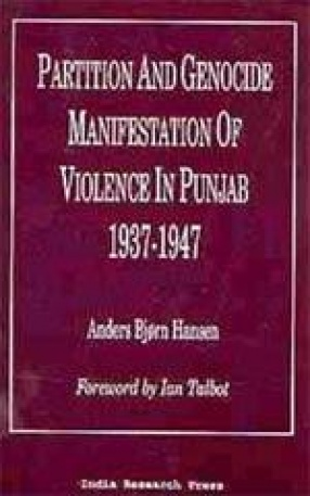Partition and Genocide Manifestation of Violence in Punjab 1937-1947