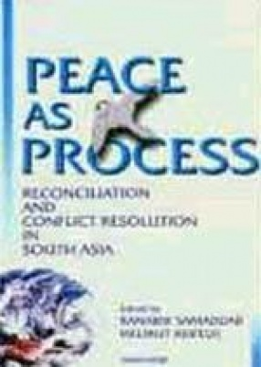 Peace as Process: Reconciliation and Conflict Resolution in South Asia