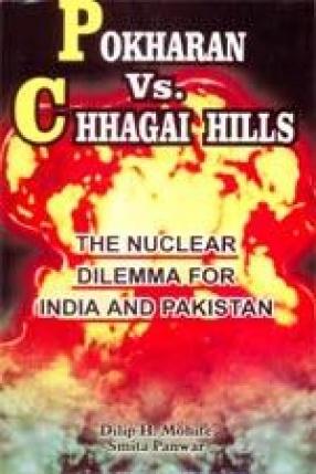 Pokharan Vs. Chhagai Hills: The Nuclear Dilemma for India and Pakistan