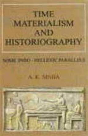 Time, Materialism and Historiography: Some Indo-Hellenic Parallels