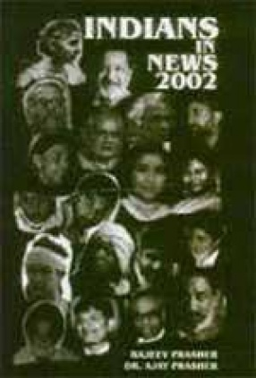 Indians in News 2002: An Annual Biographical Dictionary