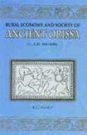 Rural Economy and Society of Ancient Orissa (c. A.D. 400-1000)