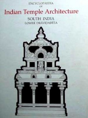 Encyclopaedia of Indian Temple Architecture: Volume 1, Part 1: South India: Lower Dravidadesa 200 B.C.- A.D. 1324 (In 2 Volumes)