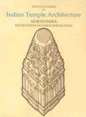 Encyclopaedia of Indian Temple Architecture: Volume 2, Part 1: North India Foundations of North Indian Style C.250 B.C - A.D. 1100 (In 2 Volumes)