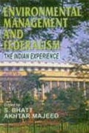 Environmental Management and Federalism: The Indian Experience