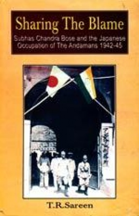Sharing the Blame: Subhash Chandra Bose and the Japanese Occupation of the Andamans 1942-1945
