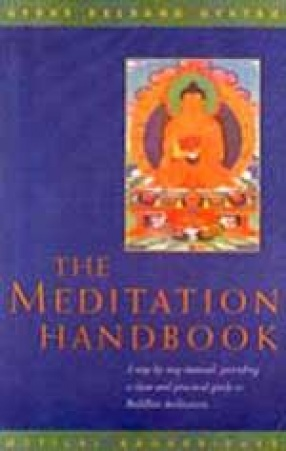 The Meditation Handbook: A Step-by-Step Manual, Providing a Clear and Practical Guide to Buddhist Meditation