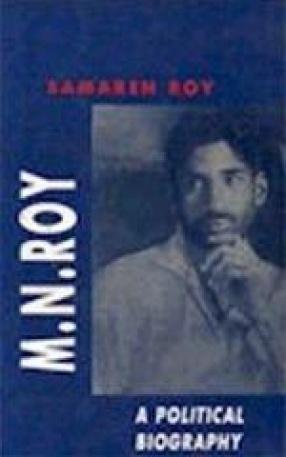 M.N.Roy: A Political Biography