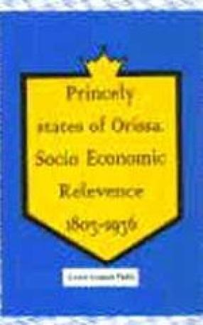 Princely states of Orissa : socio-economic relevance, 1803-1936