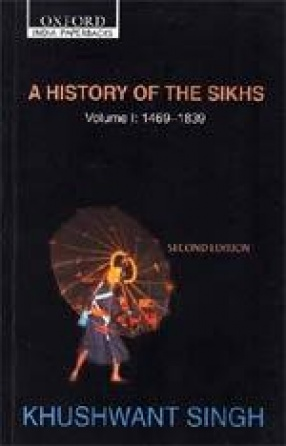 A History of the Sikhs (Volume 1: 1469-1839)