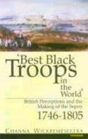 Best Black Troops in the World: British Perceptions and the Making of the Sepoy 1746-1805