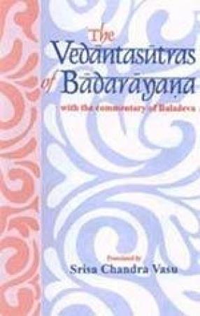 The Vedantasutras of Badarayana: With the Commentary of Baladeva