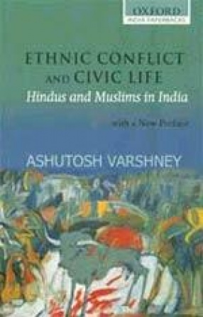 Ethnic Conflict and Civic Life: Hindus and Muslims in India