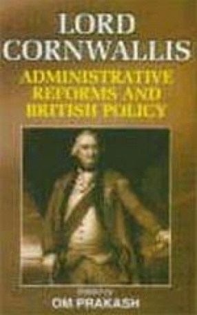 Lord Cornwallis: Administrative Reforms and British Policy