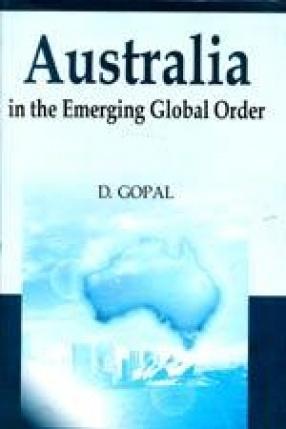 Australia: In the Emerging Global Order: Evolving Australia-India Relations