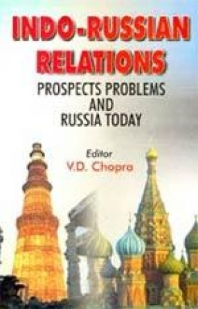 Indo - Russian Relations: Prospects, Problems and Russia Today