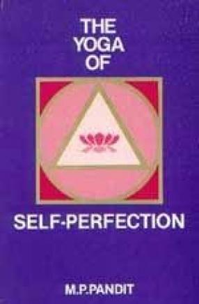 The Yoga of Self-Perfection: Based on Sri Aurobindo's Synthesis of Yoga