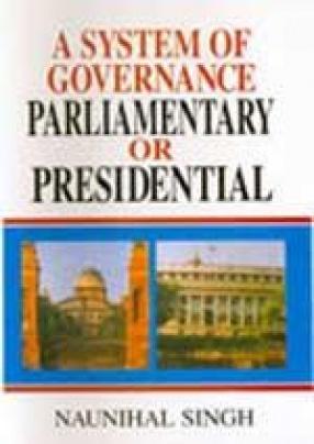 A System of Governance: Parliamentary or Presidential