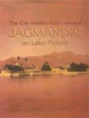 Jagmandir on Lake Pichola: The City Within a City (Volume 1)