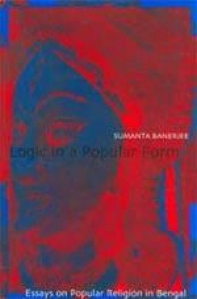 Logic in a Popular Form: Essays on Popular Religion in Bengal