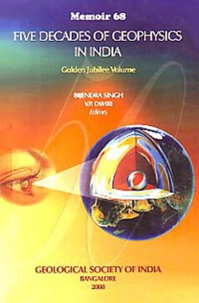 Five Decades of Geophysics in India: Golden Jubilee Volume (Memoir 68)