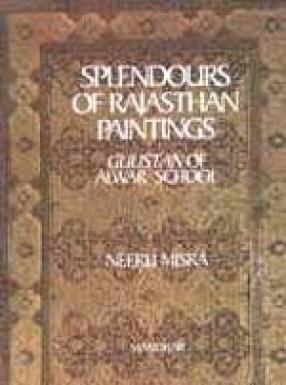 Splendours of Rajasthan Paintings: Gulistan of Alwar School