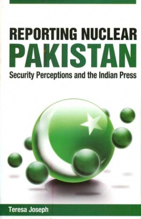 Reporting Nuclear Pakistan: Security Perceptions and the Indian Press