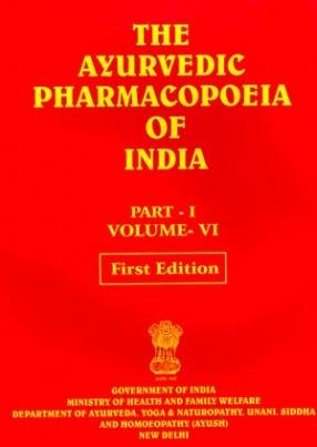 The Ayurvedic Pharmacopoeia of India: Volume: VI: Part : I