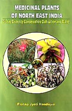 Medicinal Plants of North East India: Status Diversity Conservation Cultivation and Trade