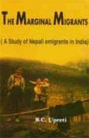 The Marginal Migrants: A Study of Nepali Emigrants in India