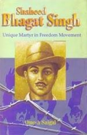 Shaheed Bhagat Singh: Unique Martyr in Freedom Movement