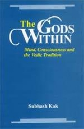 The Gods Within: Mind, Consciousness and the Vedic Tradition