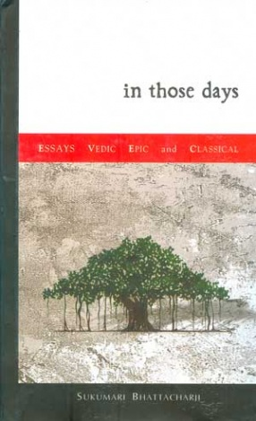 In Those Days: Essays Vedic, Epic and Classical