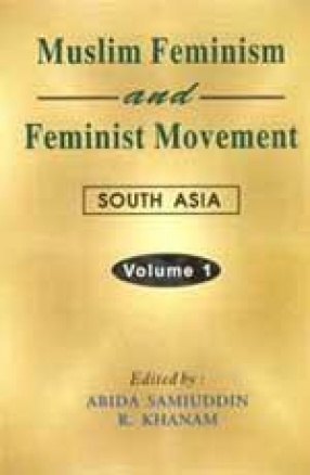 Muslim Feminism and Feminist Movement: South Asia (In 3 Volumes)