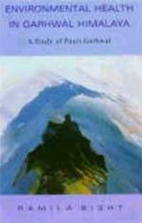 Environmental Health in Garhwal Himalaya: A Study of Pauri Garhwal