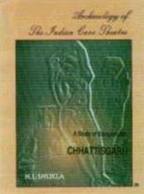 Archaeology of the Indian Cave Theatre: A Study of Ramgarh Hill of Chhattisgarh
