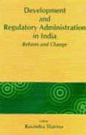 Development and Regulatory Administration in India –Reform and Change
