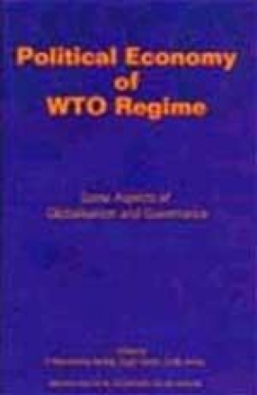 Political Economy of WTO Regime : Some Aspects of Globalisation and Governance