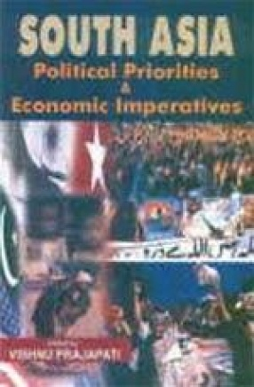 South Asia : Political Priorities and Economic Imperatives
