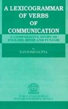 A Lexicogrammar of Verbs of Communication : A Comparative Study of English, Hindi and Punjabi